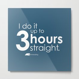 I do it up to 3 hours straight. #amreading (blue) Metal Print