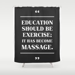 Education should be exercise Martin Fischer Typography Quotes Shower Curtain