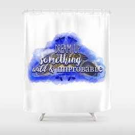 Dream up something wild and improbable (Laini Taylor - Strange the Dreamer) Shower Curtain