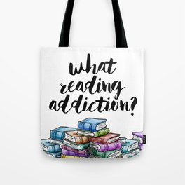 What reading addiction? Tote Bag