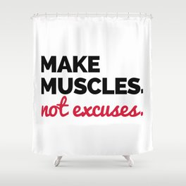 Make Muscles Gym Quote Shower Curtain