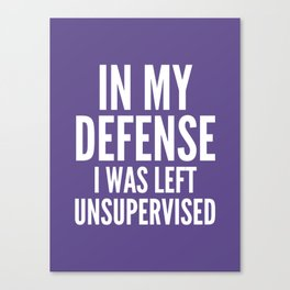 In My Defense I Was Left Unsupervised (Ultra Violet) Canvas Print