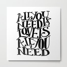 ALL YOU NEED IS LOVE x typography Metal Print