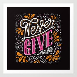 Never give up. Hand-lettered inspirational quote Art Print