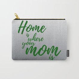 Home Is Where Your Mom Is - Gray Carry-All Pouch