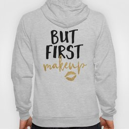 BUT MAKEUP FIRST beauty quote Hoody