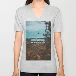 Flowers do not bloom without a little rain. Everything has its purpose, ever pain. Unisex V-Neck