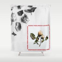 Hard Feelings/Loveless Shower Curtain