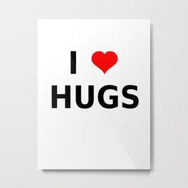 I LOVE HUGS Metal Print