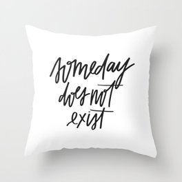 Someday Does Not Exist Throw Pillow