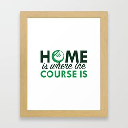 Home Is Where The Course Is Framed Art Print