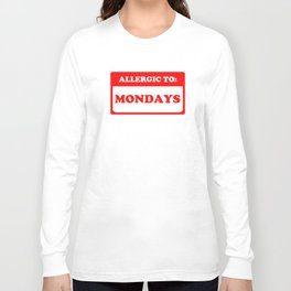 Allergic To Mondays Long Sleeve T-shirt
