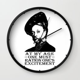 At my age one must ration one's excitement Wall Clock
