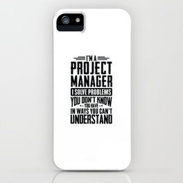 Project Manager Shirt I Solve Problems You Have Funny Gift iPhone Case