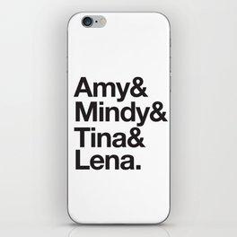 Amy & Mindy & Tina & Lena iPhone Skin