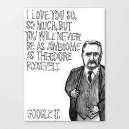 Theodore Roosevelt Did All the Things. Canvas Print