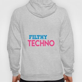 Filthy techno quote Hoody