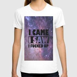 I came I saw I fked up T-shirt