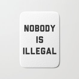 Nobody is illegal Bath Mat