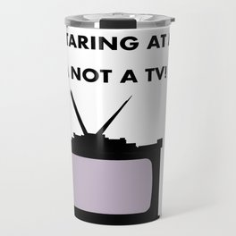 Stop Staring me at me, I'm not a TV Travel Mug