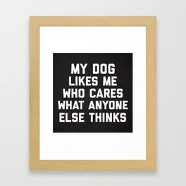 My Dog Likes Me Funny Quote Framed Art Print