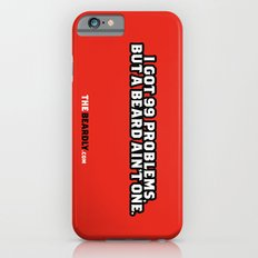 I GOT 99 PROBLEMS, BUT A BEARD AIN'T ONE. iPhone 6s Slim Case