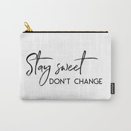 Stay Sweet Don't Change Carry-All Pouch