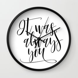 It Was Always You Print, Wedding Sign, Love Sign, Anniversary Sign, Inspirational Print Wall Clock