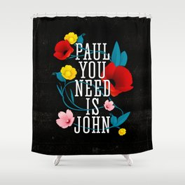 Paul You Need Is John Shower Curtain