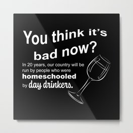 In 20 Years Our Country Homeschooled by Day Drinkers Sarcasm Humor 2020 Sucks Metal Print