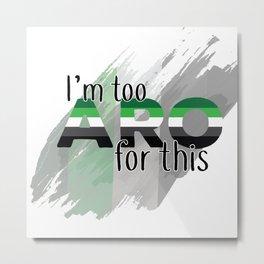 Too Aro For This Metal Print