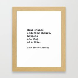 Real Change Enduring Change Happens One Step At A Time, Ruth Bader Ginsburg Framed Art Print