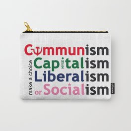 Communism Capitalism Liberalism Socialism : make a choice Carry-All Pouch