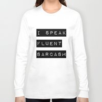 sarcasm Long Sleeve T-shirts featuring I Speak Fluent Sarcasm by Poppo Inc.
