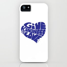 GIVE KINDNESS & LOVE - blue iPhone Case