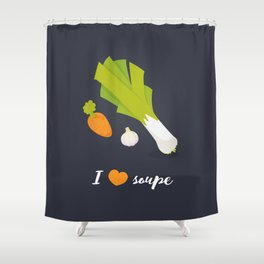 I love soupe Shower Curtain