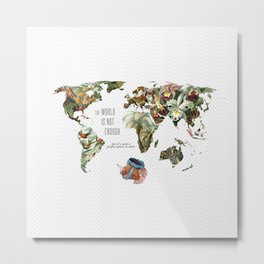 THE WORLD IS NOT ENOUGH Metal Print