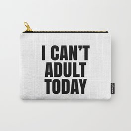 I Can't Adult Today Carry-All Pouch