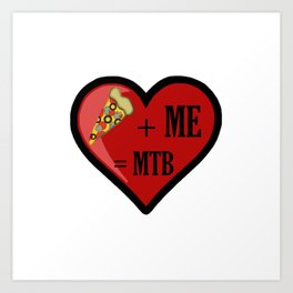 Pizza And Me Are MTB Art Print
