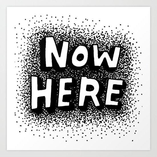 Now Here Art Print