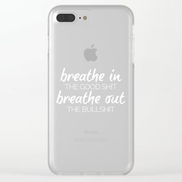 Breathe In The Good Sh*t Funny Quote Clear iPhone Case