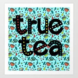 True Tea Art Print