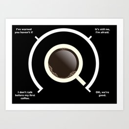 Not before my first coffee... Art Print