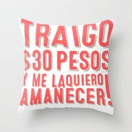 Mexislang! - Traigo $30 y me la quiero amanecer. Throw Pillow