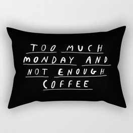 Too Much Monday and Not Enough Coffee black and white typography home kitchen wall decor Rectangular Pillow