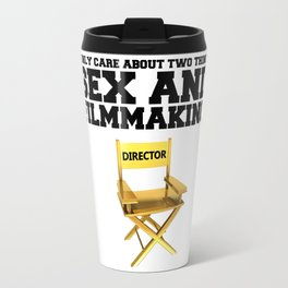 I only care about two things - SEX and FILMMAKING Travel Mug