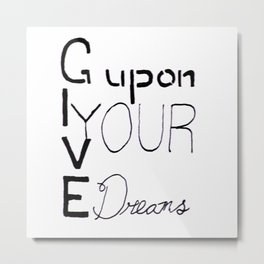 Give up on Your Dreams Metal Print