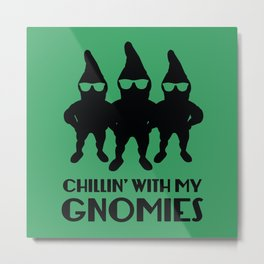 Chillin' With My Gnomies Metal Print