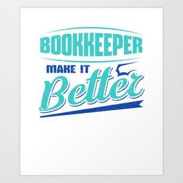 Bookkeeper Make it Better Bookkeeper Gift Idea Art Print