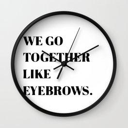 We go together like eyebrows Wall Clock